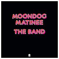 Виниловая пластинка THE BAND - MOONDOG MATINEE
