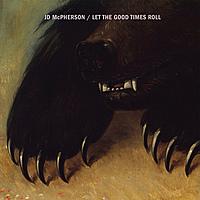 Виниловая пластинка JD MCPHERSON - LET THE GOOD TIMES ROLL