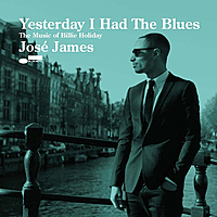 Виниловая пластинка JOSE JAMES - YESTERDAY I HAD THE BLUES: THE MUSIC OF BILLIE HOLIDAY (2 LP)