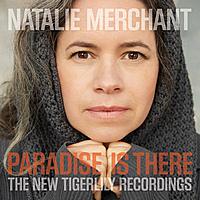 Виниловая пластинка NATALIE MERCHANT - PARADISE IS THERE: THE NEW TIGERLILY RECORDINGS (2 LP)