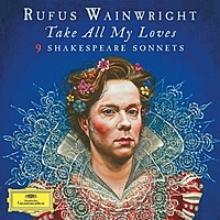 Виниловая пластинка RUFUS WAINWRIGHT - TAKE ALL MY LOVES - 9 SHAKESPEARE SONNETS (2 LP)