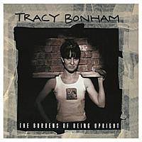 Виниловая пластинка TRACY BONHAM - BURDENS OF BEING UPRIGHT