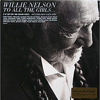 Виниловая пластинка WILLIE NELSON - TO ALL THE GIRLS... (2 LP, 180 GR)