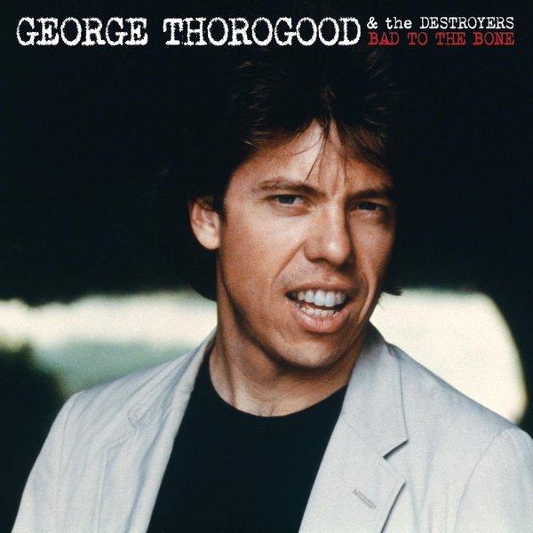 George Thorogood George Thorogood - Bad To The Bone george tsappis the propitiators