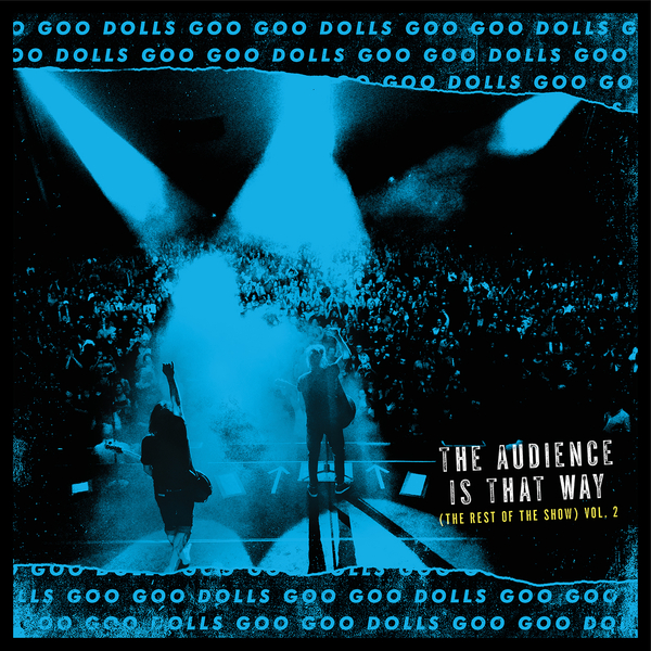 Goo Goo Dolls Goo Goo Dolls - The Audience Is That Way (the Rest Of The Show) (vol. 2) (live) the paper dolls