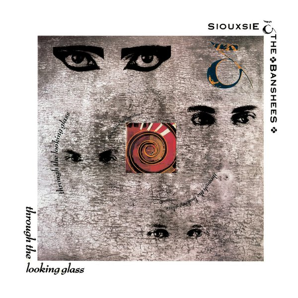 Siouxsie And The Banshees Siouxsie And The Banshees - Through The Looking Glass through the looking glass