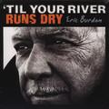 Виниловая пластинка ERIC BURDON - TIL YOUR RIVER RUNS DRY