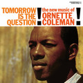Виниловая пластинка ORNETTE COLEMAN - TOMORROW IS THE QUESTION!