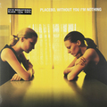 Виниловая пластинка PLACEBO - WITHOUT YOU I'M NOTHING (180 GR)