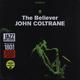 Виниловая пластинка JOHN COLTRANE - THE BELIEVER