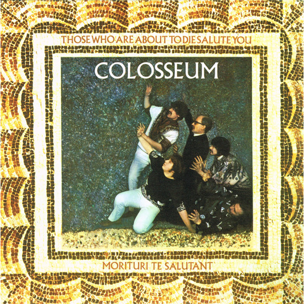 Colosseum - Those Who Are About To Die, Salute You