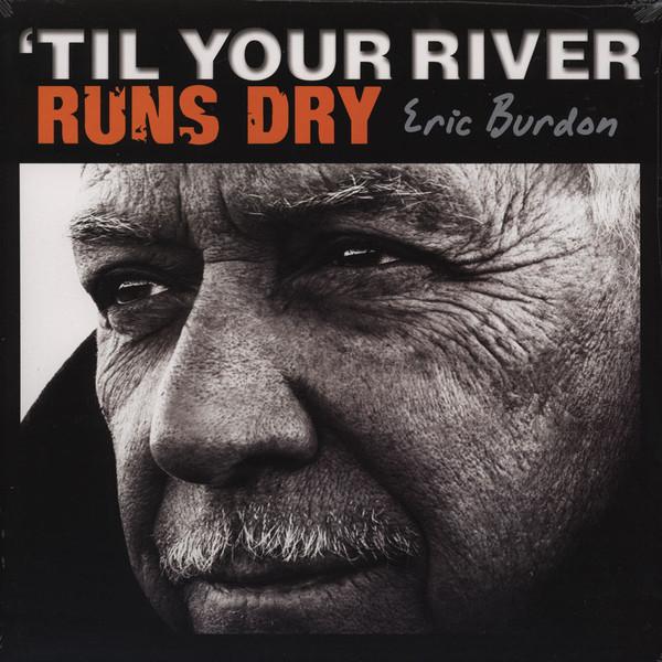 Eric Burdon Eric Burdon - Til Your River Runs Dry цена