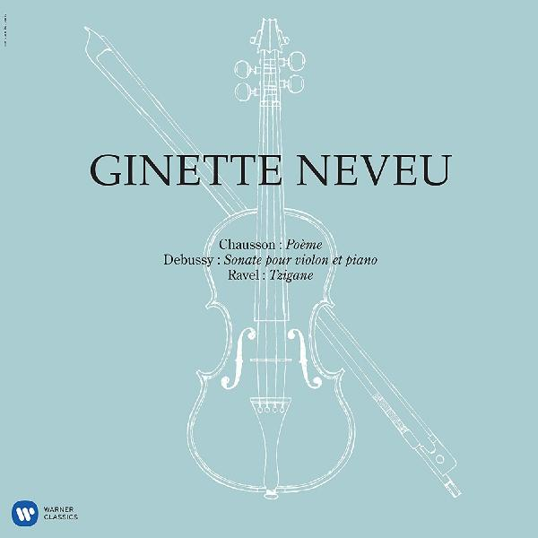 Ginette Neveu - Chausson: Poeme, Debussy: Violin Sonata, Ravel: Tzigane (180 Gr)