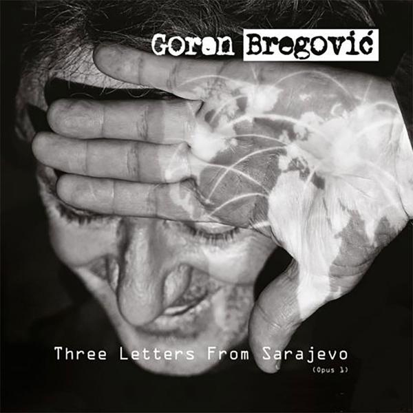 Goran Bregovic Goran Bregovic - Three Letters From Sarajevo (opus 1) goran bregovic music for films