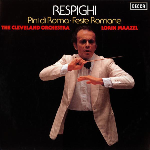 Respighi, Lorin Maazel, The Cleveland Orchestra - Pini Di Roma Feste Romane