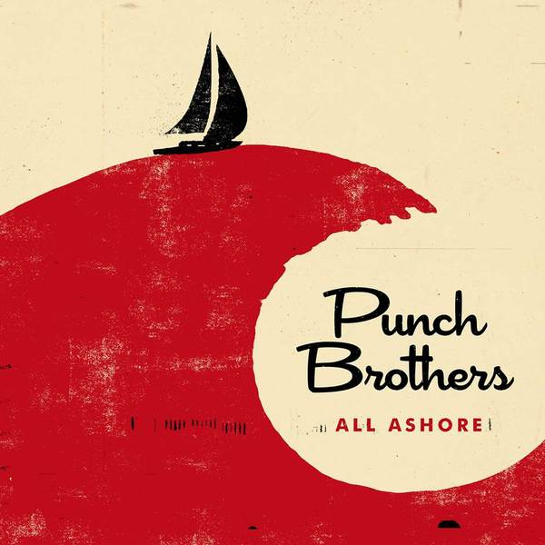 Punch Brothers Punch Brothers - All Ashore