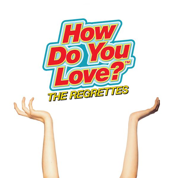 Regrettes - How Do You Love?