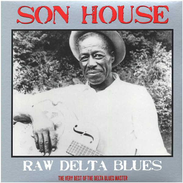 Son House - Raw Delta Blues Best Of