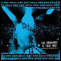 Виниловая пластинка GOO GOO DOLLS - THE AUDIENCE IS THAT WAY (THE REST OF THE SHOW) (VOL. 2) (LIVE)