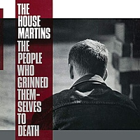 Виниловая пластинка HOUSEMARTINS - THE PEOPLE WHO GRINNED THEMSELVES TO DEATH