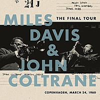 Виниловая пластинка MILES DAVIS & JOHN COLTRANE - THE FINAL TOUR: COPENHAGEN, MARCH 24, 1960