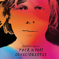 Виниловая пластинка THURSTON MOORE - ROCK N ROLL CONSCIOUSNESS