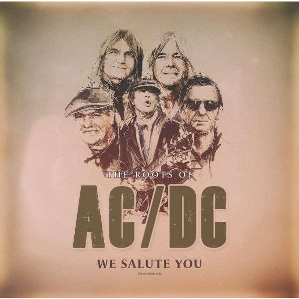 AC/DC AC/DC - The Roots Of (we Salute You) (colour) ac dc ac dc if you want blood you ve got it