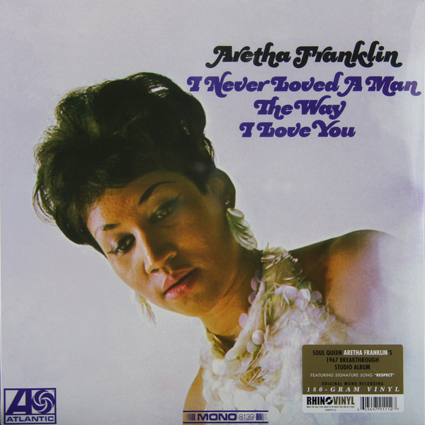 Aretha Franklin Aretha Franklin - I Never Loved A Man The Way I Loved You (180 Gr, Mono) aretha franklin aretha franklin amazing grace 2 lp
