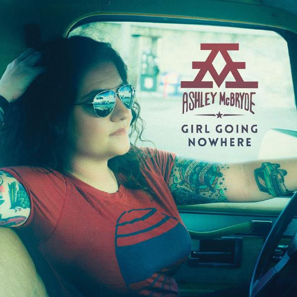 Ashley Mcbryde Ashley Mcbryde - Girl Going Nowhere