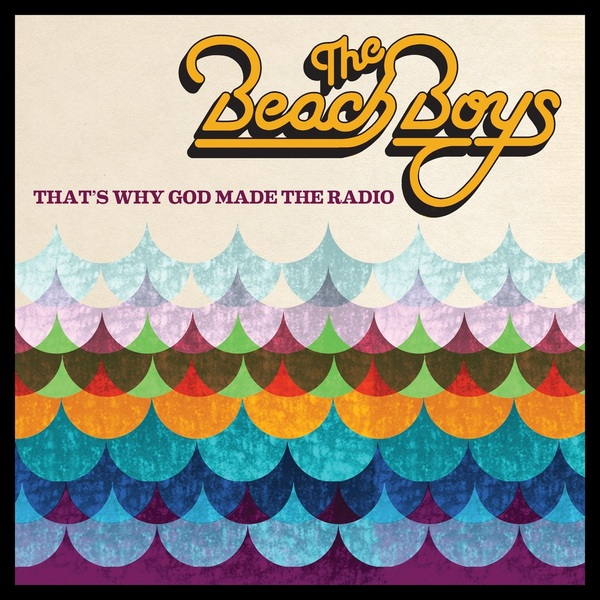 Beach Boys Beach Boys - That's Why God Made The Radio why boys need parents