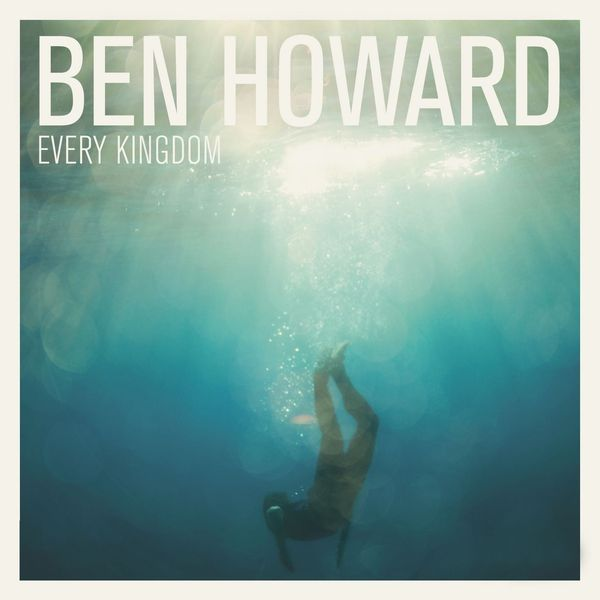 Ben Howard Ben Howard - Every Kingdom ben howard burnaby
