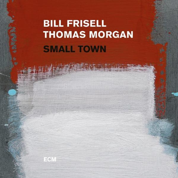 Bill Frisell Thomas Morgan - Small Town (2 Lp, 180 Gr)