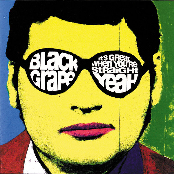Black Grape Black Grape - It's Great When You're Straight ... Yeah black grape black grape it s great when you re straight yeah
