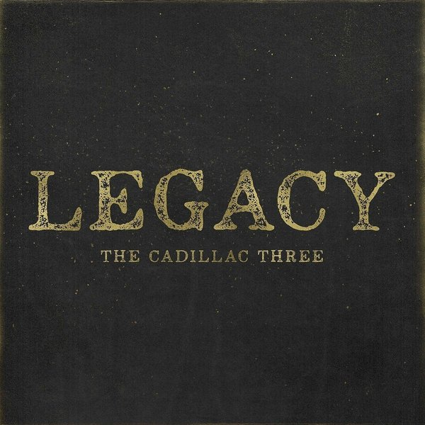 Cadillac Three Cadillac Three - Legacy three