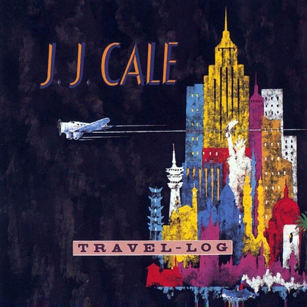 J.j. Cale J.j. Cale - Travel-log cale young rice porzia