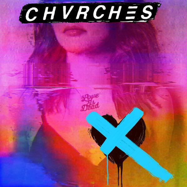 Chvrches Chvrches - Love Is Dead chvrches stuttgart