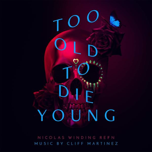 Cliff Martinez - Too Old To Die Young (2 LP)