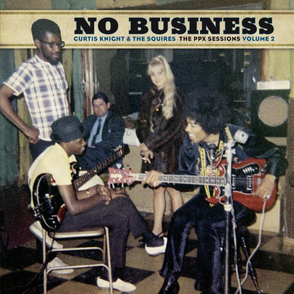 Curtis Knight The Squires - No Business: Ppx Sessions Volume 2 (limited, Colour)