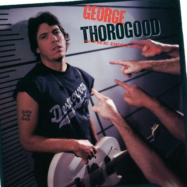 George Thorogood George Thorogood - Born To Be Bad george thorogood george thorogood party of one