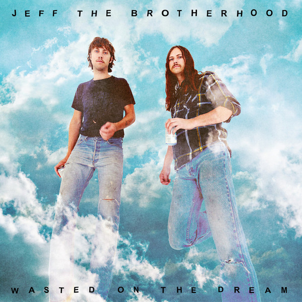 Jeff The Brotherhood - Wasted On Dream