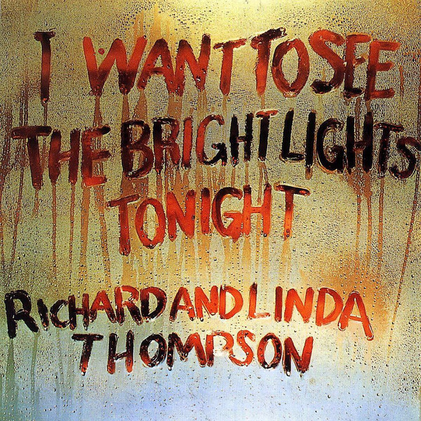 Linda Thompson Richard Thompson Linda Thompson Richard Thompson - I Want To See The Bright Lights Tonight dave thompson like life easiest way to live effectively