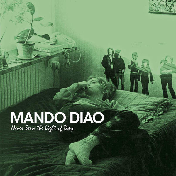 Mando Diao Mando Diao - Never Seen The Light Of Day mando diao mando diao give me fire