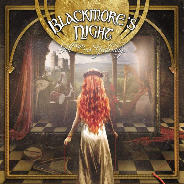 Blackmore's Night Blackmore's Night - All Our Yesterdays sifting our discerning