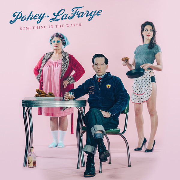 Pokey Lafarge Pokey Lafarge - Something In The Water something nasty in the woodshed