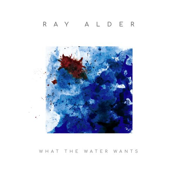 Ray Alder - What The Water Wants (lp + Cd, 180 Gr)