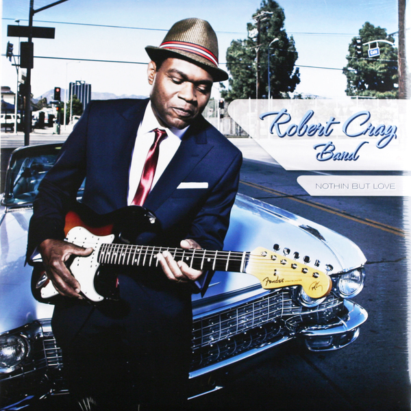Robert Cray Robert Cray - Nothin But Love цена 2017