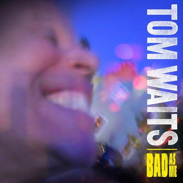Tom Waits Tom Waits - Bad As Me tom waits tom waits bad as me