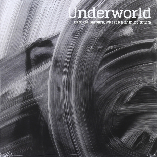 Underworld Underworld - Barbara Barbara, We Face A Shining Future underworld underworld dubnobasswithmyheadman deluxe edition 2 cd