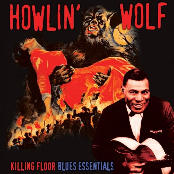 Howlin' Wolf Howlin' Wolf - Killing Floor - Blues Essentials