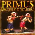 Виниловая пластинка PRIMUS - ANIMALS SHOULD NOT TRY TO ACT LIKE PEOPLE